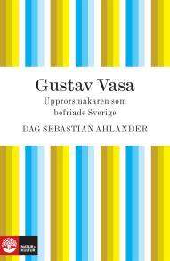 Omslagsbild för Gustav Vasa: upprorsmakaren som befriade Sverige
