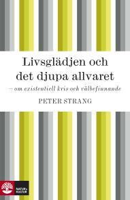 Cover for Livsglädjen och det djupa allvaret - om existentiell kris och välbefinnande