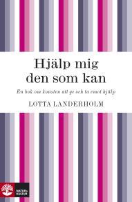 Cover for Hjälp mig den som kan : En bok om konsten att ge och ta emot hjälp