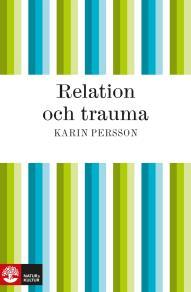 Cover for Relation och trauma : En bruksbok om mötet mellan hjälpare och offer för sexuella övergrepp