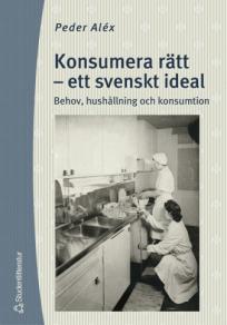 Omslagsbild för Konsumera rätt - ett svenskt ideal