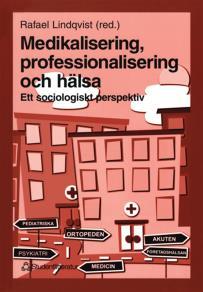 Omslagsbild för Medikalisering, professionalisering och hälsa: ett sociologiskt perspektiv