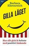 Cover for Gilla läget. Hur allt gick åt helvete med positivt tänkande