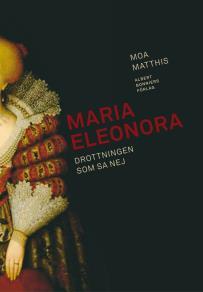 Omslagsbild för Maria Eleonora : Drottningen som sa nej