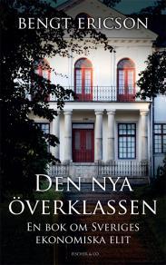 Omslagsbild för Den nya överklassen - en bok om Sveriges ekonomiska elit