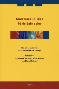 Cover for Maktens (o)lika förklädnader. Kön, klass & etnicitet i det postkoloniala Sverige