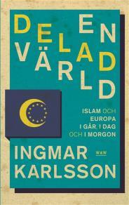 Cover for En delad värld : Islam och Europa, i går, idag och imorgon