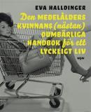 Cover for Den medelålders kvinnans (nästan) oumbärliga handbok för ett lyckligt liv