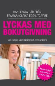 Cover for Lyckas med bokutgivning - Handfasta råd från framgångsrika egenutgivare