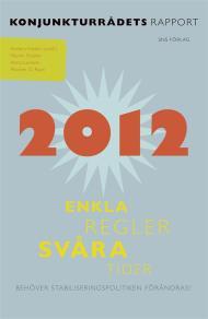 Cover for Konjunkturrådets rapport 2012. Enkla regler, svåra tider - behöver stabiliseringspolitiken förändras?