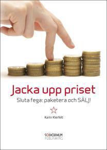 Cover for Jacka upp priset - Sluta fega: paketera och SÄLJ!