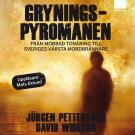 Bokomslag för Gryningspyromanen : Från mobbad tonåring till Sveriges värsta mordbrännare