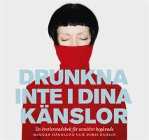 Cover for Drunkna inte i dina känslor