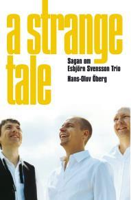 Omslagsbild för A Strange Tale. Sagan om Esbjörn Svensson Trio