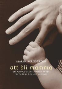Cover for Att bli mamma. Tankar och känslor kring att vänta, föda och leva med barn