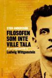 Omslagsbild för Filosofen som inte ville tala : Ett personligt porträtt av Ludwig Wittgenstein