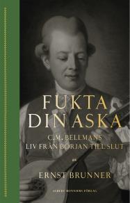 Cover for Fukta din aska : C.M. Bellmans liv från början till slut