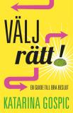 Bokomslag för Välj rätt! : En guide till bra beslut