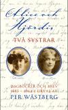 Cover for Alice och Hjördis : Två systrar : dagböcker och brev 1885-1964