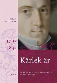 Omslagsbild för Kärlek är : Carl Jonas Love Almqvists författarliv 1793-1833