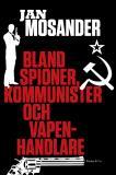 Omslagsbild för Bland spioner, kommunister och vapenhandlare