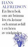 Bokomslag för En liten bok om att bränna kvistar, gräs, löv och annat avfall i ett hörn av trädgården : med mer än 20 illustr. i färg (färgerna är svart och vitt) av förf.