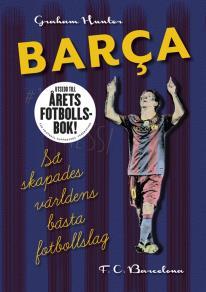 Omslagsbild för Barca: Så skapades världens bästa fotbollslag