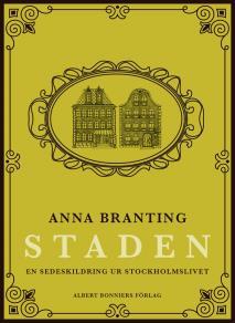 Cover for Staden : en sedeskildring ur stockholmslivet
