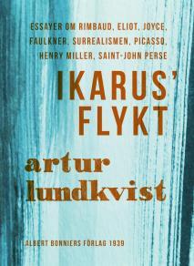 Omslagsbild för Ikarus' flykt : [essayer om Rimbaud, Eliot, Joyce, Faulkner, surrealismen, Picasso, Henry Miller, Saint-John Perse]