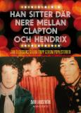 Bokomslag för Han sitter där nere mellan Clapton och Hendrix - Jan Olofssons galna tripp genom pophistorien