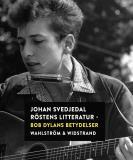 Bokomslag för Röstens litteratur : Bob Dylans betydelser