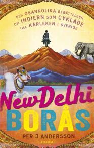 Cover for New Delhi - Borås : Den osannolika berättelsen om indiern som cyklade till Sverige för kärlekens skull