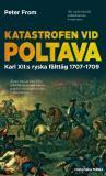 Cover for Katastrofen vid Poltava : Karl XII:s ryska fälttåg 1707-1709