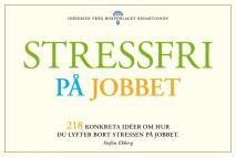 Omslagsbild för Stressfri på jobbet - 218 konkreta tips om hur du lyfter bort stressen i jobbet