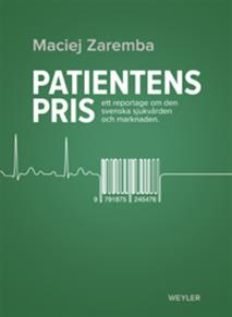 Omslagsbild för Patientens pris. Ett reportage om den svenska sjukvården och marknaden
