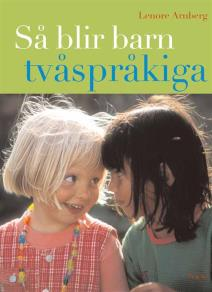 Cover for Så blir barn tvåspråkiga (reviderad utgåva) : Vägledning och råd under förskoleåldern