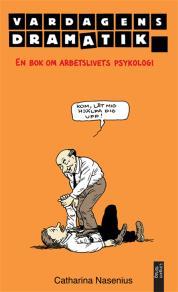 Omslagsbild för Vardagens Dramatik - en bok om arbetslivets psykologi