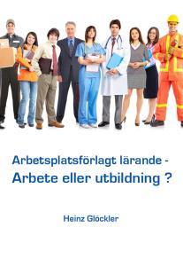 Cover for Arbetsplatsförlagt lärande - Arbete eller utbildning ?