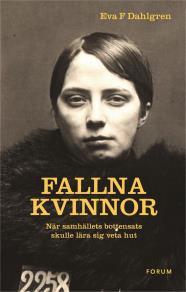 Cover for Fallna kvinnor : När samhällets bottensats skulle lära sig veta hut
