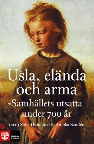 Cover for Usla, elända och arma: Samhällets utsatta under 700 år