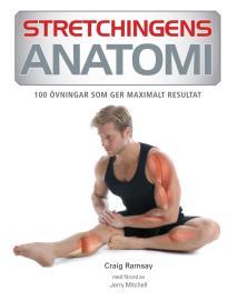 Cover for Stretchingens anatomi: 100 övningar som ger maximalt resultat