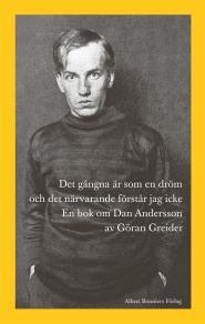 Cover for Det gångna är som en dröm och det närvarande förstår jag icke : En bok om Dan Andersson