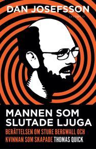 Cover for Mannen som slutade ljuga : Berättelsen om Sture Bergwall och kvinnan som skapade Thomas Quick