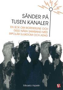 Omslagsbild för Sänder på tusen kanaler : Om borderline och dess nära samband med bipolär sjukdom och ADHD
