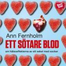 Omslagsbild för Ett sötare blod : om hälsoeffekterna av ett sekel med socker