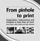 Omslagsbild för From Pinhole to Print : Inspiration, Instructions And Insights In Less Than An Hour