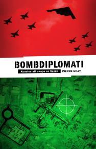 Omslagsbild för Bombdiplomati : Konsten att skapa en fiende