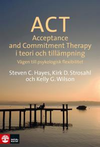 Cover for ACT i teori och tillämpning : vägen till psykologisk flexibilitet