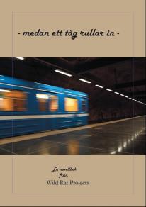 Cover for - medan ett tåg rullar in -