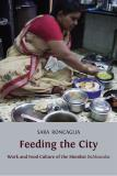 Omslagsbild för Feeding the City: Work and Food Culture of the Mumbai Dabbawalas